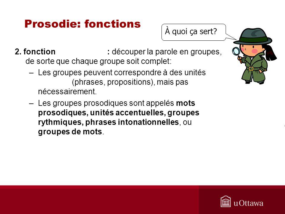 2. fonction : découper la parole en groupes, de sorte que chaque groupe soit complet: –Les groupes peuvent correspondre à des unités (phrases, proposi
