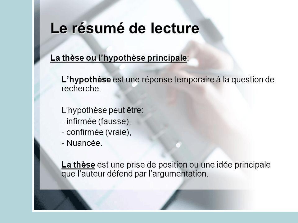 Le résumé de lecture La thèse ou lhypothèse principale: Lhypothèse est une réponse temporaire à la question de recherche. Lhypothèse peut être: - infi