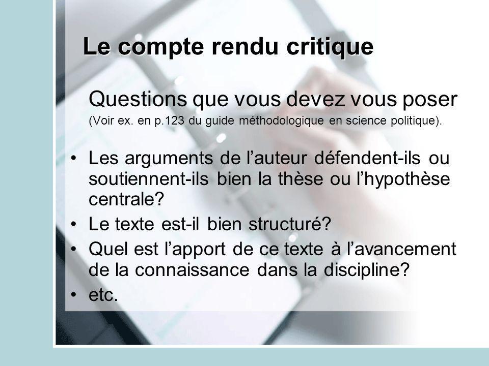 Le compte rendu critique Questions que vous devez vous poser (Voir ex. en p.123 du guide méthodologique en science politique). Les arguments de lauteu