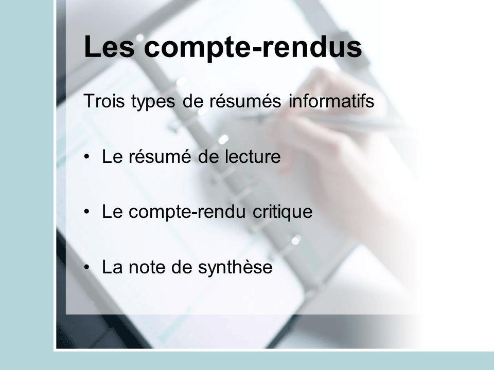 Les compte-rendus Trois types de résumés informatifs Le résumé de lecture Le compte-rendu critique La note de synthèse