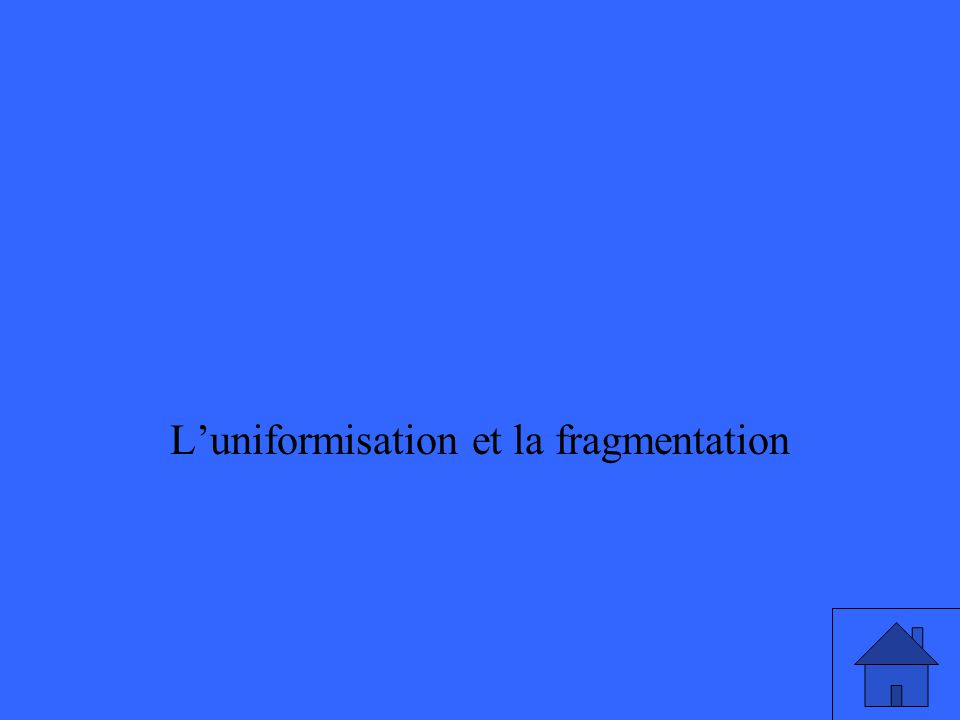 Luniformisation et la fragmentation