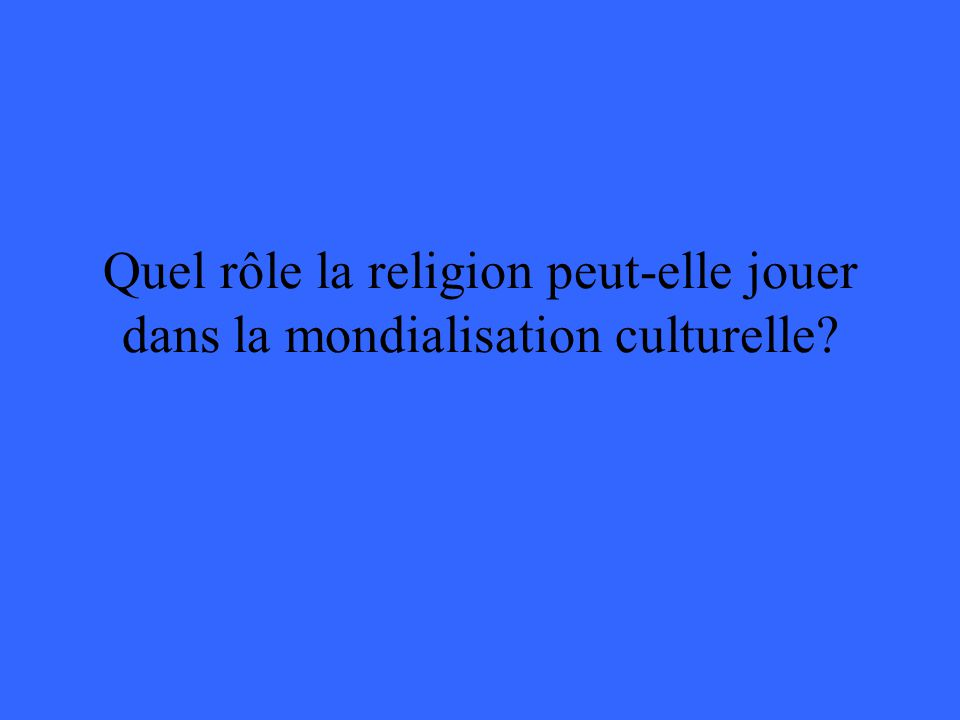 Quel rôle la religion peut-elle jouer dans la mondialisation culturelle?
