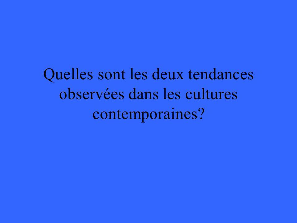 Quelles sont les deux tendances observées dans les cultures contemporaines