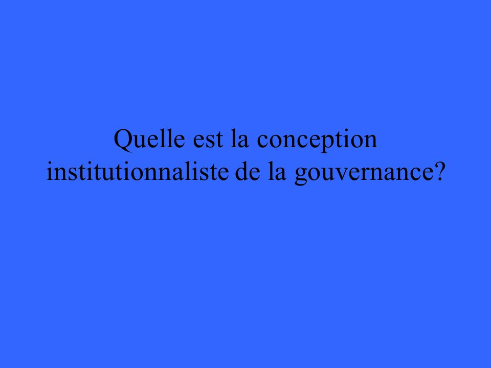 Quelle est la conception institutionnaliste de la gouvernance?