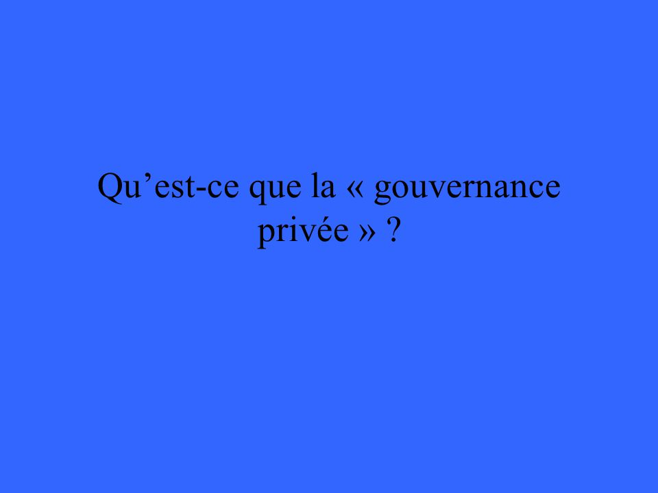 Quest-ce que la « gouvernance privée » ?