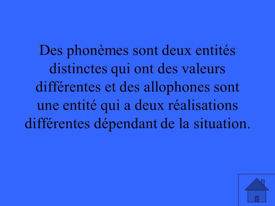 Des phonèmes sont deux entités distinctes qui ont des valeurs différentes et des allophones sont une entité qui a deux réalisations différentes dépend
