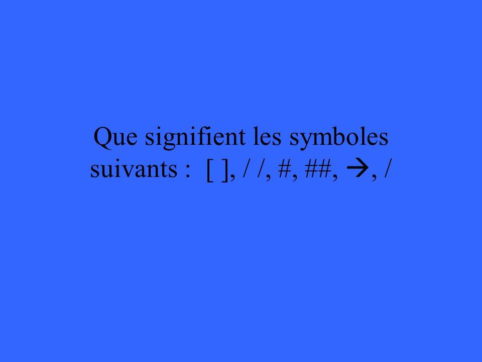 Que signifient les symboles suivants : [ ], / /, #, ##,, /