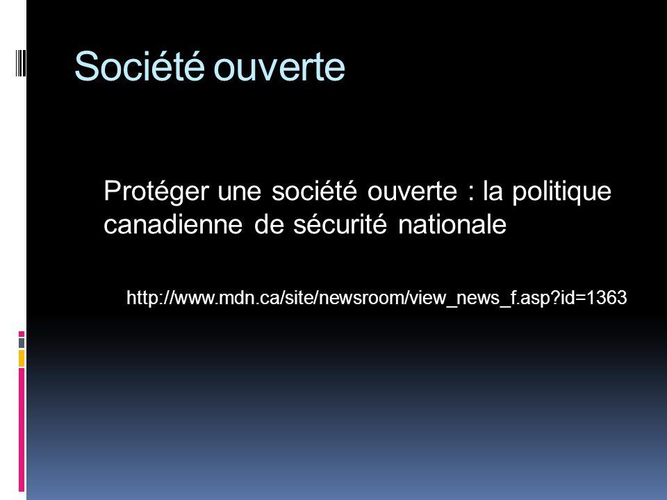 Société ouverte Protéger une société ouverte : la politique canadienne de sécurité nationale http://www.mdn.ca/site/newsroom/view_news_f.asp?id=1363