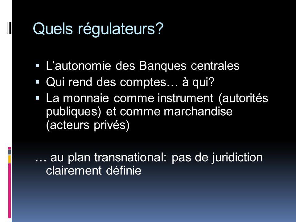 Quels régulateurs. Lautonomie des Banques centrales Qui rend des comptes… à qui.