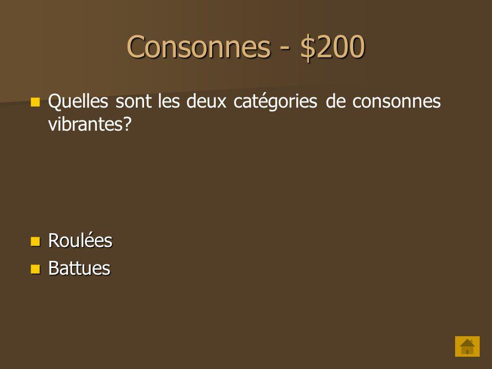 Consonnes - $100 Quest-ce quune affriquée? La combinaison dune occlusive et dune fricative La combinaison dune occlusive et dune fricative