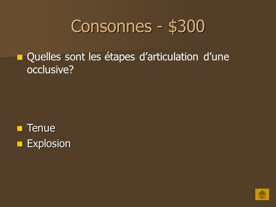 Consonnes - $200 Quelles sont les deux catégories de consonnes vibrantes? Roulées Roulées Battues Battues
