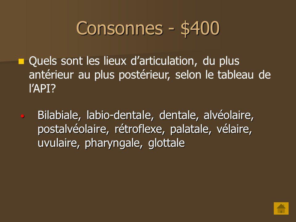 Consonnes - $300 Quelles sont les étapes darticulation dune occlusive? Tenue Tenue Explosion Explosion