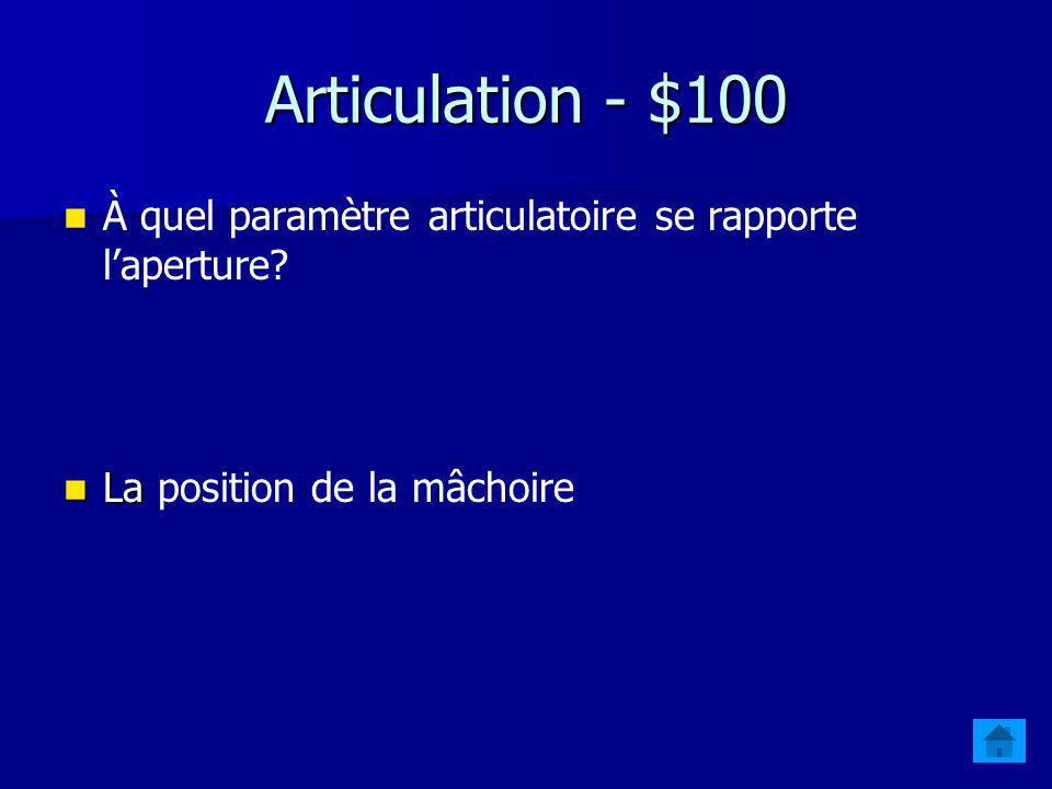 Jeopardy - Révision $100 ArticulationVoyellesConsonnesAcoustiqueTranscription $200 $300 $400 $500 $400 $300 $200 $100 $500 $400 $300 $200 $100 $500 $400 $300 $200 $100 $500 $400 $300 $200 $100 Final Jeopardy Final Jeopardy