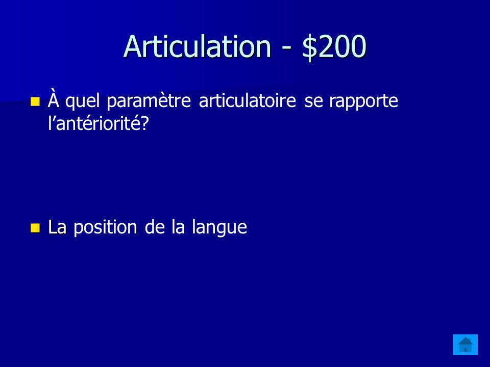 Articulation - $100 À quel paramètre articulatoire se rapporte laperture? La La position de la mâchoire