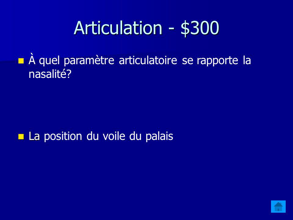 Articulation - $200 À quel paramètre articulatoire se rapporte lantériorité? La La position de la langue