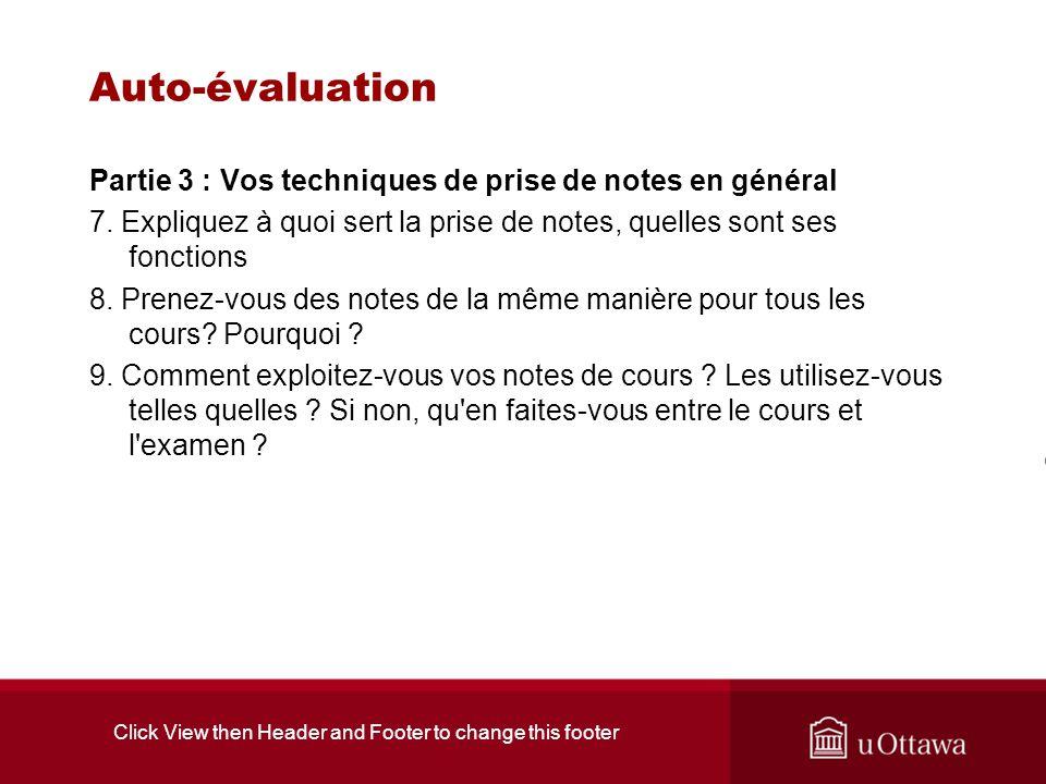 Click View then Header and Footer to change this footer Auto-évaluation Partie 3 : Vos techniques de prise de notes en général 7. Expliquez à quoi ser