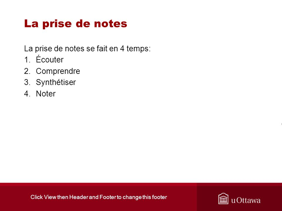 Click View then Header and Footer to change this footer 10 conseils pour la prise de notes 1.Évitez de transcrire le cours mot à mot.