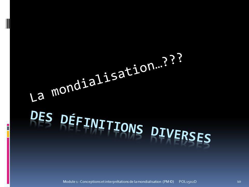 La mondialisation…??? POL1502D 10 Module 1 - Conceptions et interprétations de la mondialisation (PM ©)