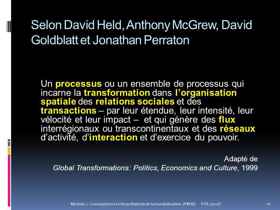 Selon David Held, Anthony McGrew, David Goldblatt et Jonathan Perraton Un processus ou un ensemble de processus qui incarne la transformation dans lor
