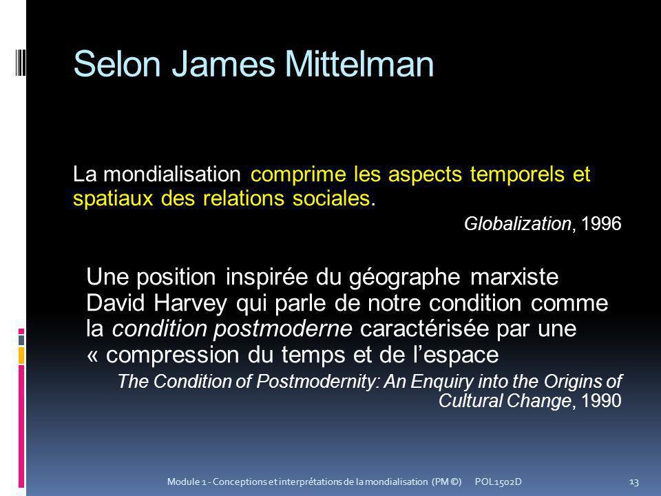 Selon James Mittelman La mondialisation comprime les aspects temporels et spatiaux des relations sociales. Globalization, 1996 Une position inspirée d