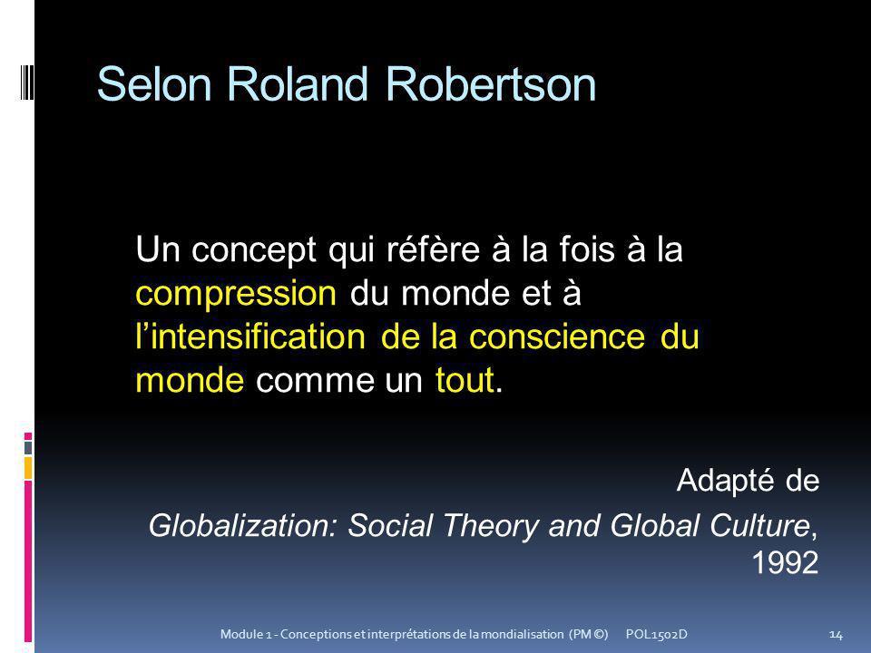 Selon Roland Robertson Un concept qui réfère à la fois à la compression du monde et à lintensification de la conscience du monde comme un tout.