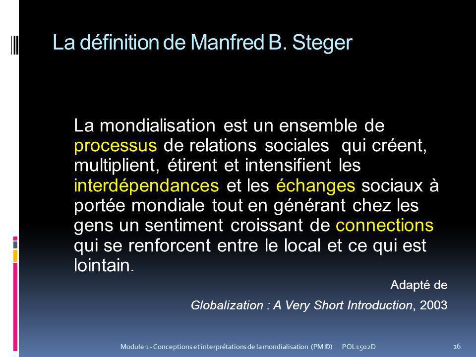 La définition de Manfred B. Steger La mondialisation est un ensemble de processus de relations sociales qui créent, multiplient, étirent et intensifie