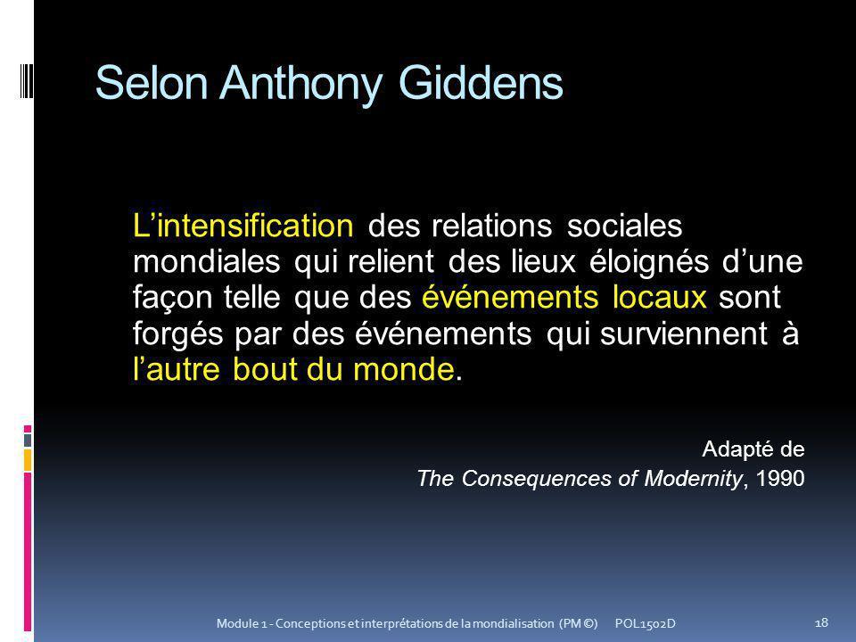 Selon Anthony Giddens Lintensification des relations sociales mondiales qui relient des lieux éloignés dune façon telle que des événements locaux sont forgés par des événements qui surviennent à lautre bout du monde.