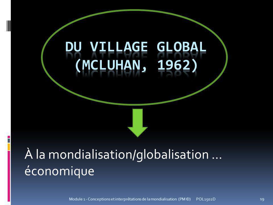 À la mondialisation/globalisation … économique POL1502D 19 Module 1 - Conceptions et interprétations de la mondialisation (PM ©)