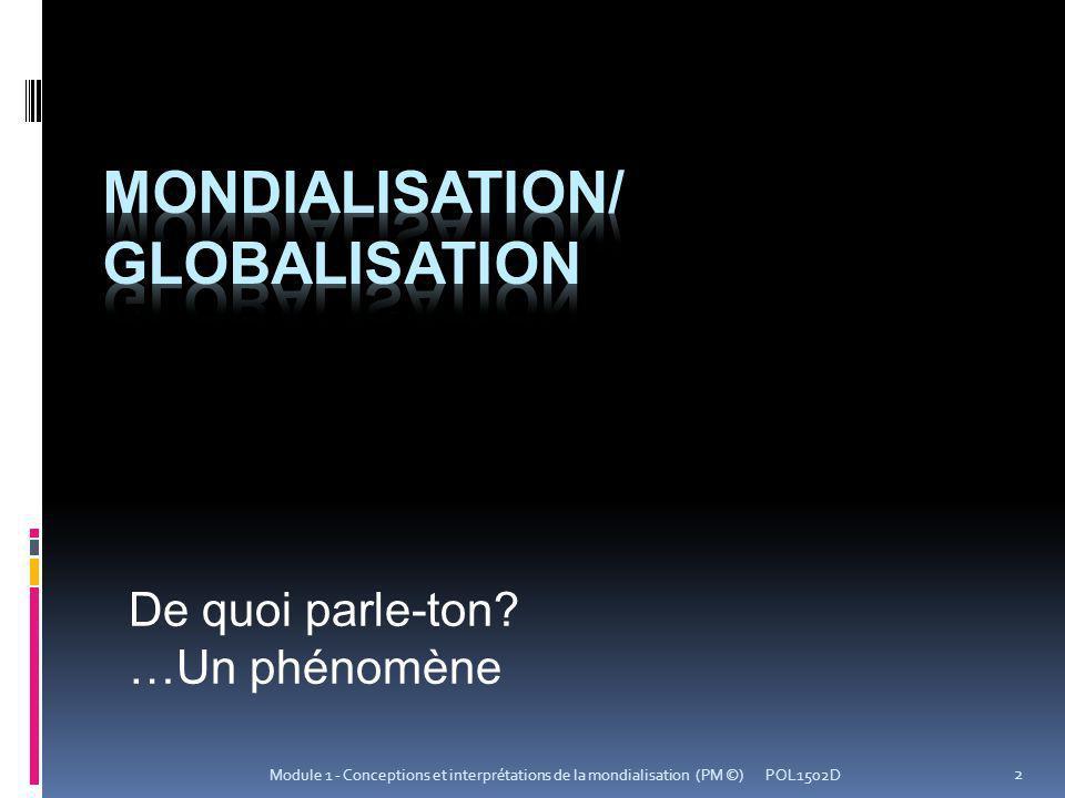 De quoi parle-ton? …Un phénomène POL1502D 2 Module 1 - Conceptions et interprétations de la mondialisation (PM ©)