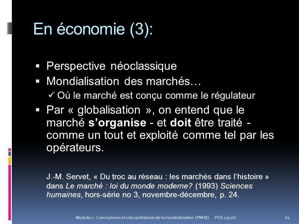 En économie (3): Perspective néoclassique Mondialisation des marchés… Où le marché est conçu comme le régulateur Par « globalisation », on entend que le marché sorganise - et doit être traité - comme un tout et exploité comme tel par les opérateurs.