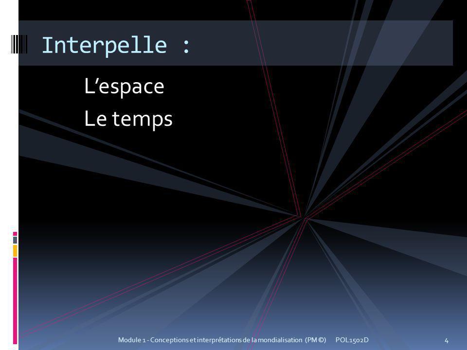 Lespace Le temps Interpelle : POL1502D 4 Module 1 - Conceptions et interprétations de la mondialisation (PM ©)