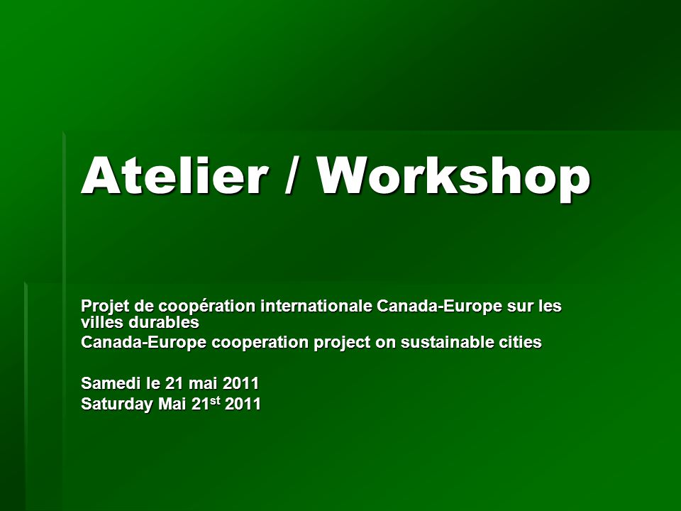Atelier / Workshop Projet de coopération internationale Canada-Europe sur les villes durables Canada-Europe cooperation project on sustainable cities