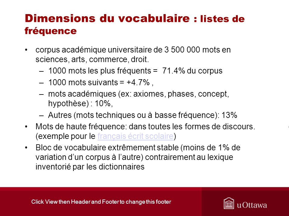 Click View then Header and Footer to change this footer Dimensions du vocabulaire : listes de fréquence corpus académique universitaire de 3 500 000 mots en sciences, arts, commerce, droit.