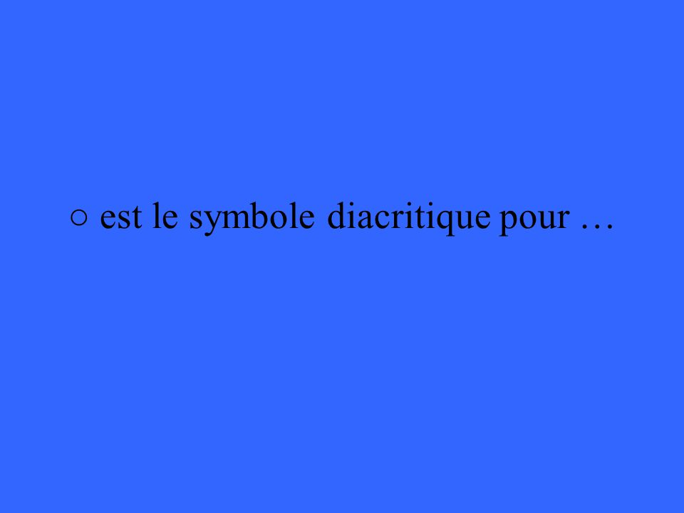est le symbole diacritique pour …