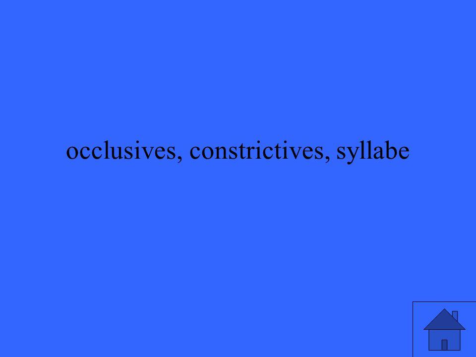 occlusives, constrictives, syllabe
