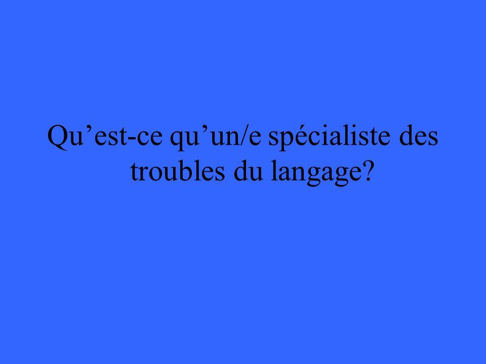 Quest-ce quun/e spécialiste des troubles du langage?