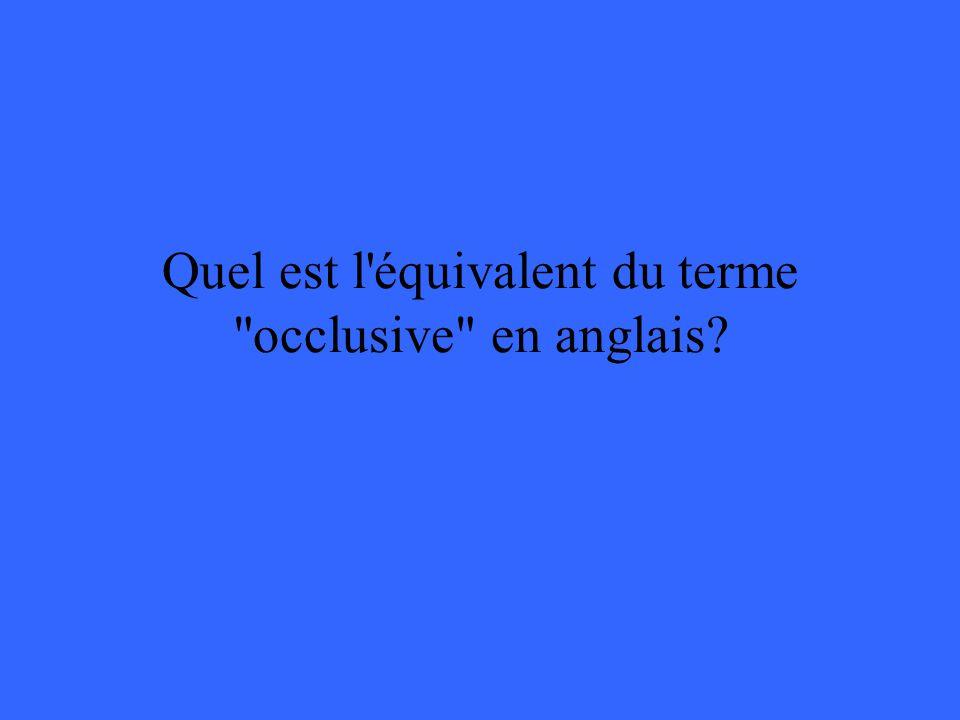 Quel est l équivalent du terme occlusive en anglais?