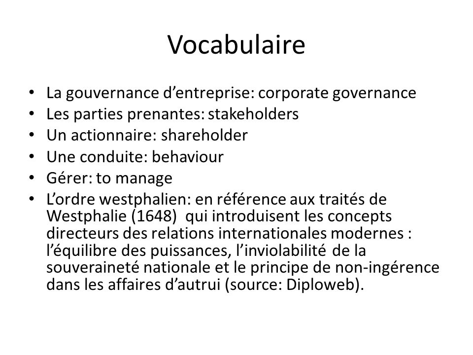 Vocabulaire La gouvernance dentreprise: corporate governance Les parties prenantes: stakeholders Un actionnaire: shareholder Une conduite: behaviour G