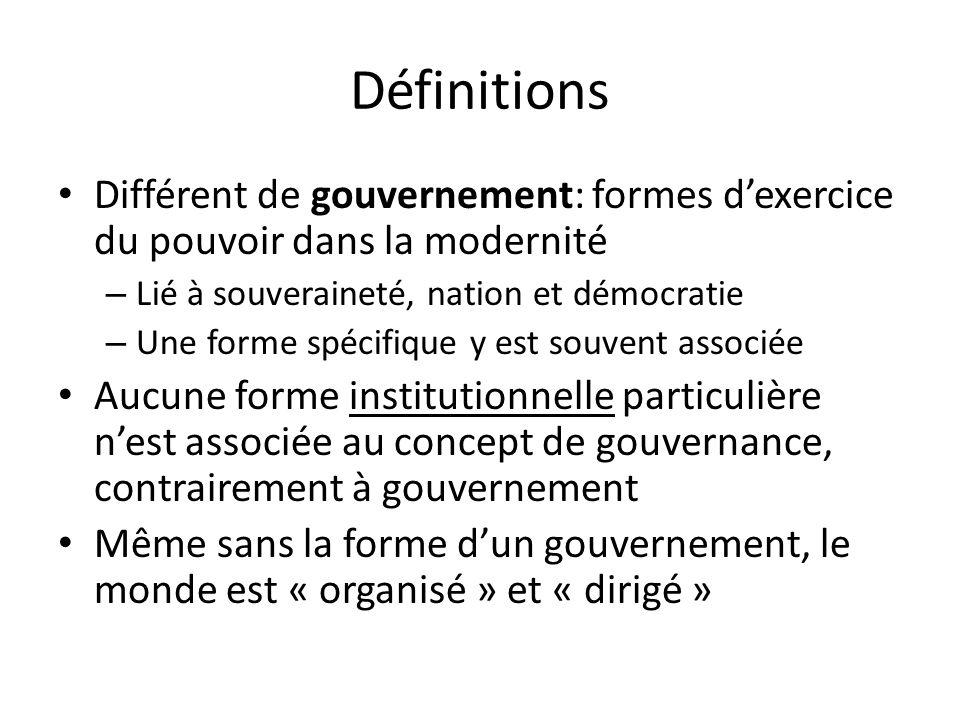 Définitions Différent de gouvernementalité Concept introduit en 1977 (Foucault): la manière de modifier ou dorienter les conduites… la conduite des conduites; analyse des processus (pas de rupture entre politique et non-politique).