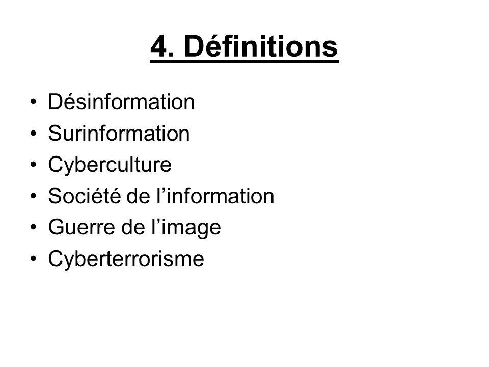 4. Définitions Désinformation Surinformation Cyberculture Société de linformation Guerre de limage Cyberterrorisme