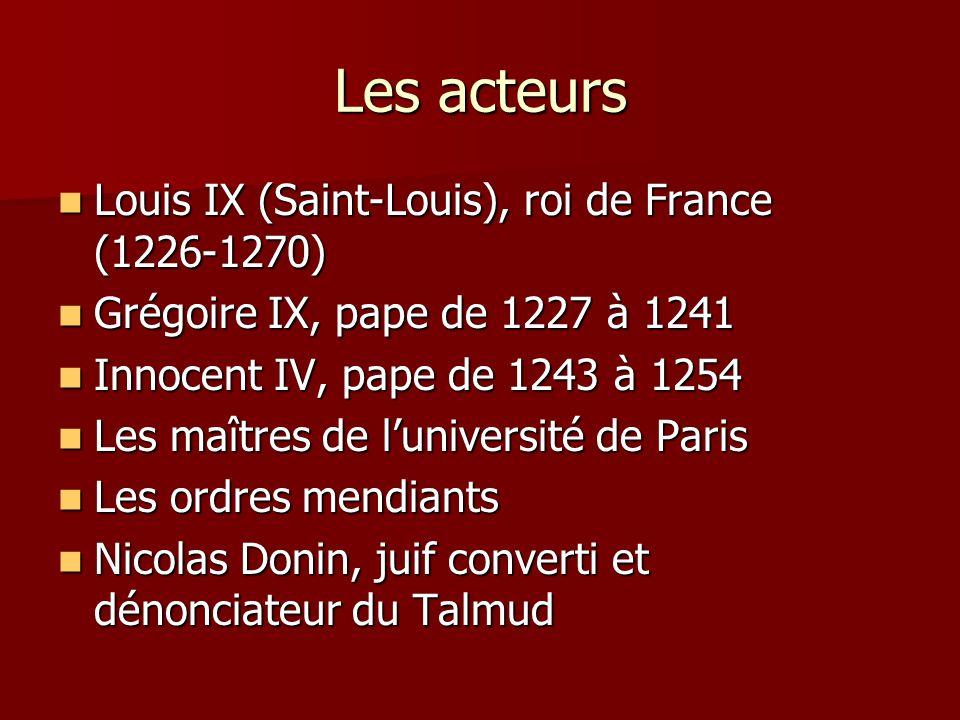 Les acteurs Louis IX (Saint-Louis), roi de France (1226-1270) Louis IX (Saint-Louis), roi de France (1226-1270) Grégoire IX, pape de 1227 à 1241 Grégo
