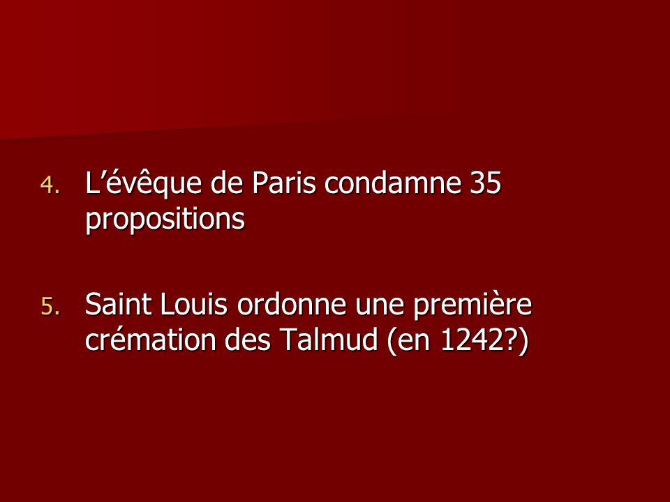 4. Lévêque de Paris condamne 35 propositions 5. Saint Louis ordonne une première crémation des Talmud (en 1242?)