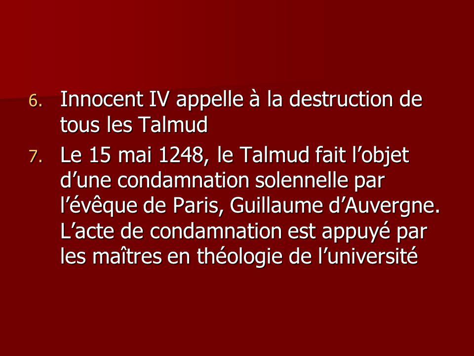 6. Innocent IV appelle à la destruction de tous les Talmud 7. Le 15 mai 1248, le Talmud fait lobjet dune condamnation solennelle par lévêque de Paris,