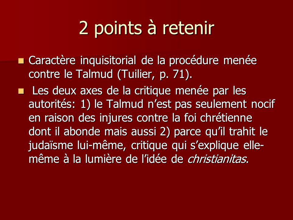 2 points à retenir Caractère inquisitorial de la procédure menée contre le Talmud (Tuilier, p. 71). Caractère inquisitorial de la procédure menée cont