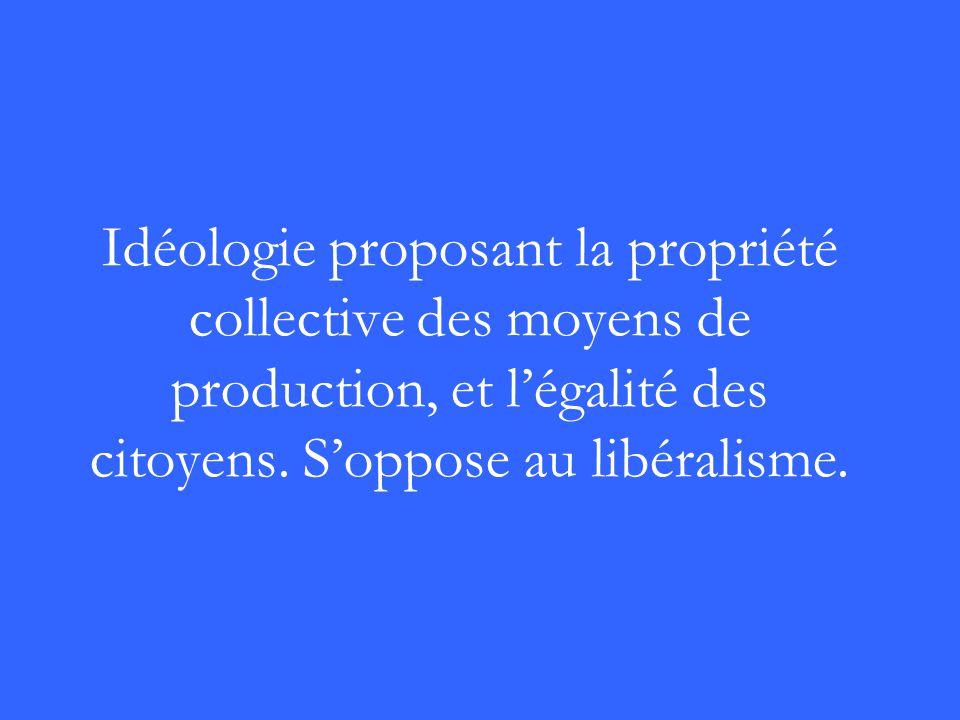 Idéologie proposant la propriété collective des moyens de production, et légalité des citoyens. Soppose au libéralisme.