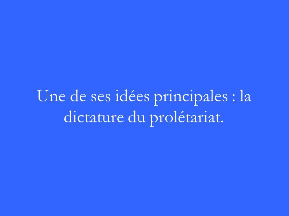 Une de ses idées principales : la dictature du prolétariat.