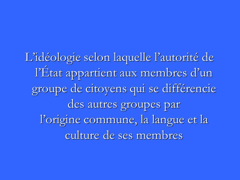 Lidéologie selon laquelle lautorité de lÉtat appartient aux membres dun groupe de citoyens qui se différencie des autres groupes par lorigine commune,