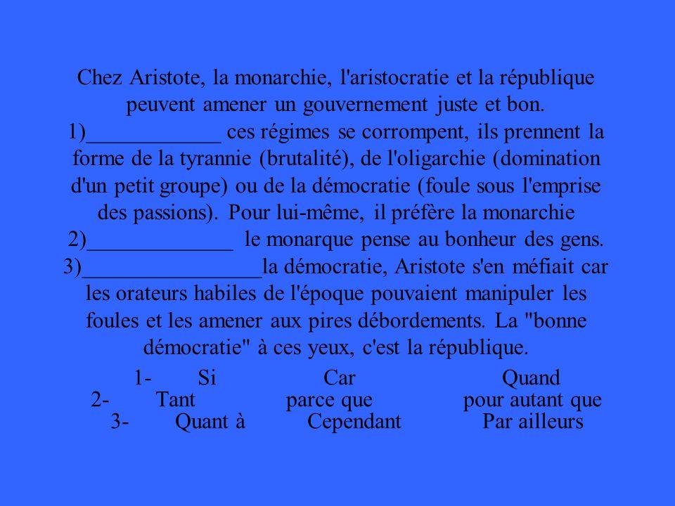Chez Aristote, la monarchie, l'aristocratie et la république peuvent amener un gouvernement juste et bon. 1)____________ ces régimes se corrompent, il