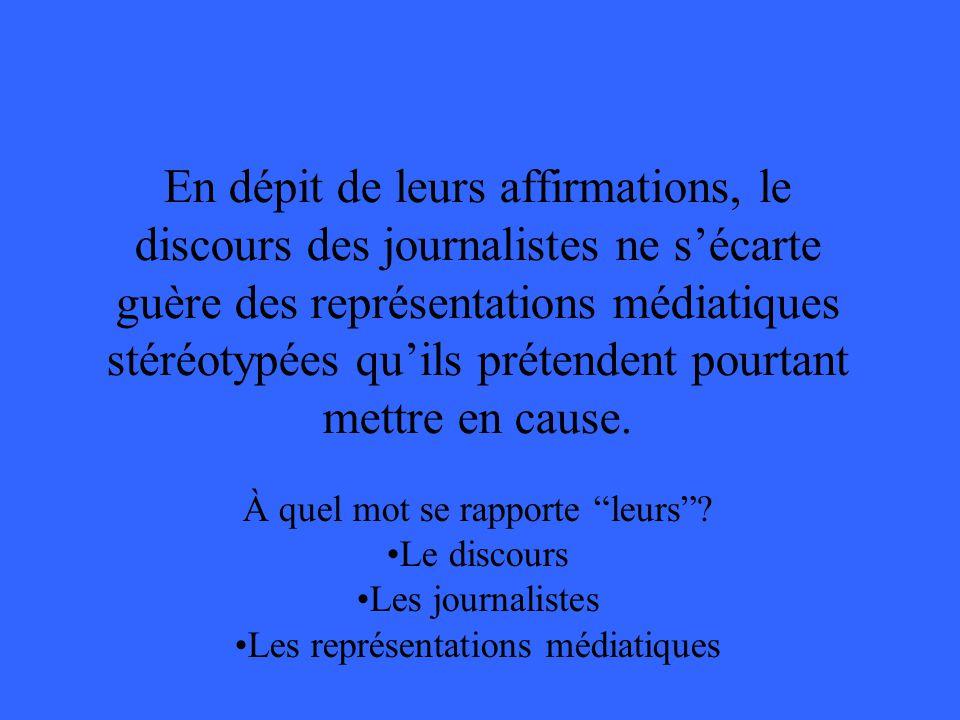 En dépit de leurs affirmations, le discours des journalistes ne sécarte guère des représentations médiatiques stéréotypées quils prétendent pourtant m