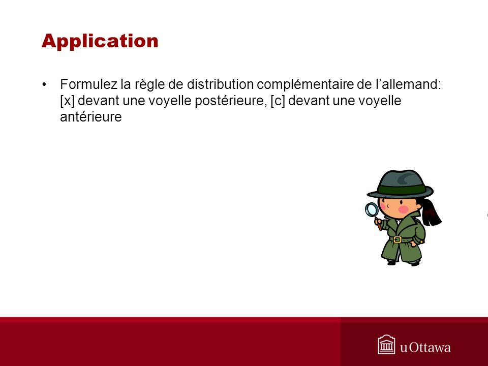 Application Formulez la règle de distribution complémentaire de lallemand: [x] devant une voyelle postérieure, [c] devant une voyelle antérieure